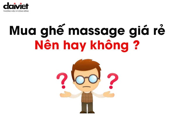 Hãy mua ghế massage GIÁ TỐT thay vì RẺ