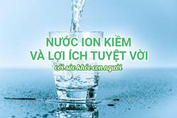 Nước Ion kiềm có tác dụng cải thiện sức khỏe
