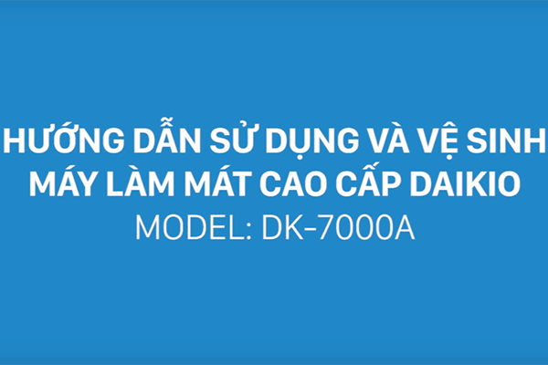 Hướng dẫn sử dụng và vệ sinh máy làm mát cao cấp DAIKIO DK-7000A